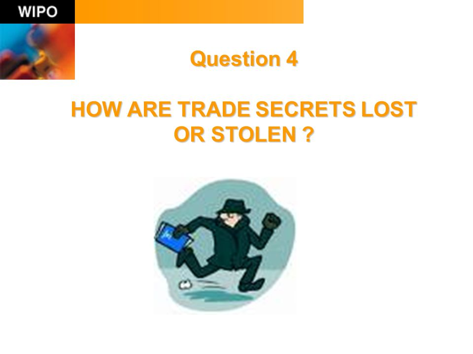 Question 4 HOW ARE TRADE SECRETS LOST OR STOLEN ?
