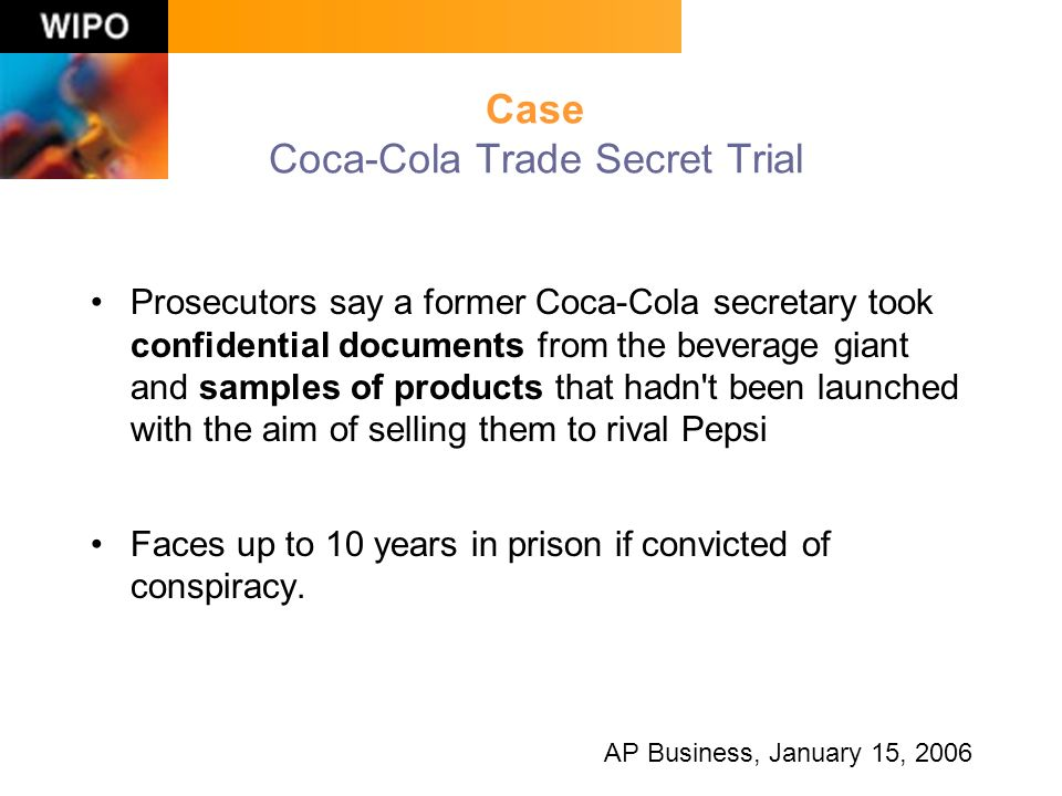 Case Coca-Cola Trade Secret Trial Prosecutors say a former Coca-Cola secretary took confidential documents from the beverage giant and samples of products that hadn t been launched with the aim of selling them to rival Pepsi Faces up to 10 years in prison if convicted of conspiracy.