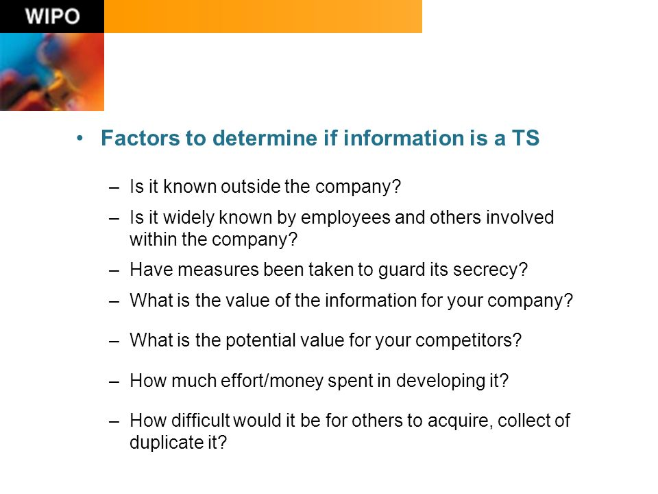 Factors to determine if information is a TS –Is it known outside the company.