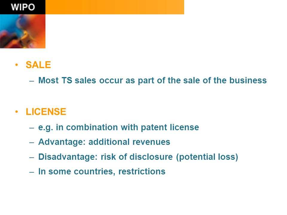 SALE –Most TS sales occur as part of the sale of the business LICENSE –e.g.