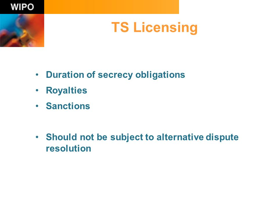 TS Licensing Duration of secrecy obligations Royalties Sanctions Should not be subject to alternative dispute resolution
