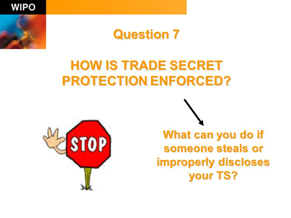 Question 7 HOW IS TRADE SECRET PROTECTION ENFORCED.