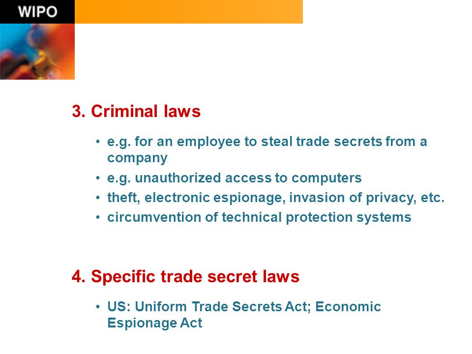 3. Criminal laws e.g. for an employee to steal trade secrets from a company e.g.