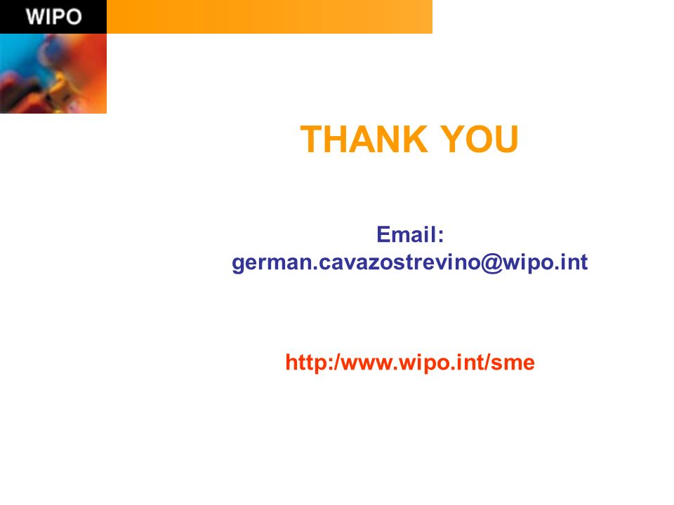 THANK YOU Email: german.cavazostrevino@wipo.int http:/www.wipo.int/sme