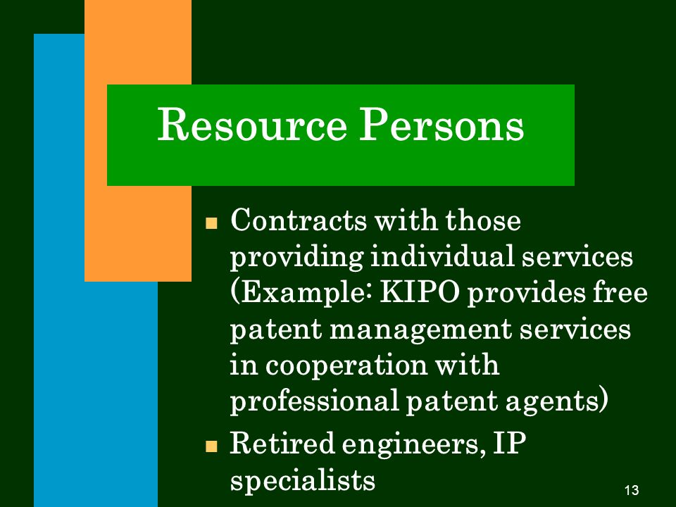 13 Resource Persons n Contracts with those providing individual services (Example: KIPO provides free patent management services in cooperation with professional patent agents) n Retired engineers, IP specialists n Professors at universities