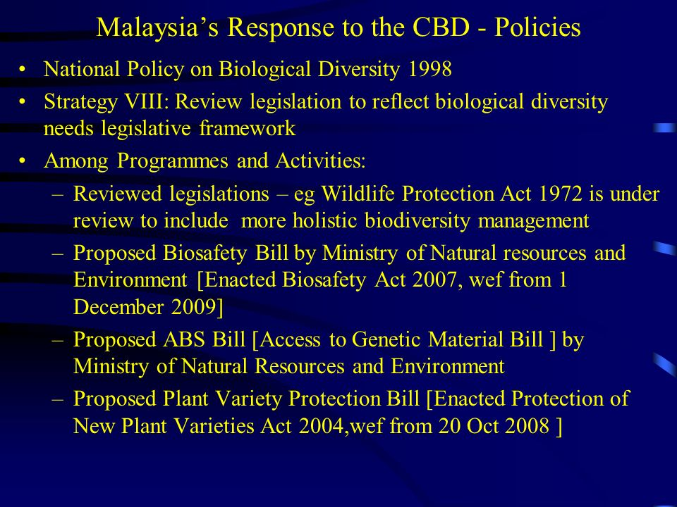 Legislative Response to the CBD – Federal Level Legislative Framework: In Peninsular Malaysia, currently there is no dedicated law on the protection of genetic resources and traditional knowledge and access and benefit sharing (ABS).