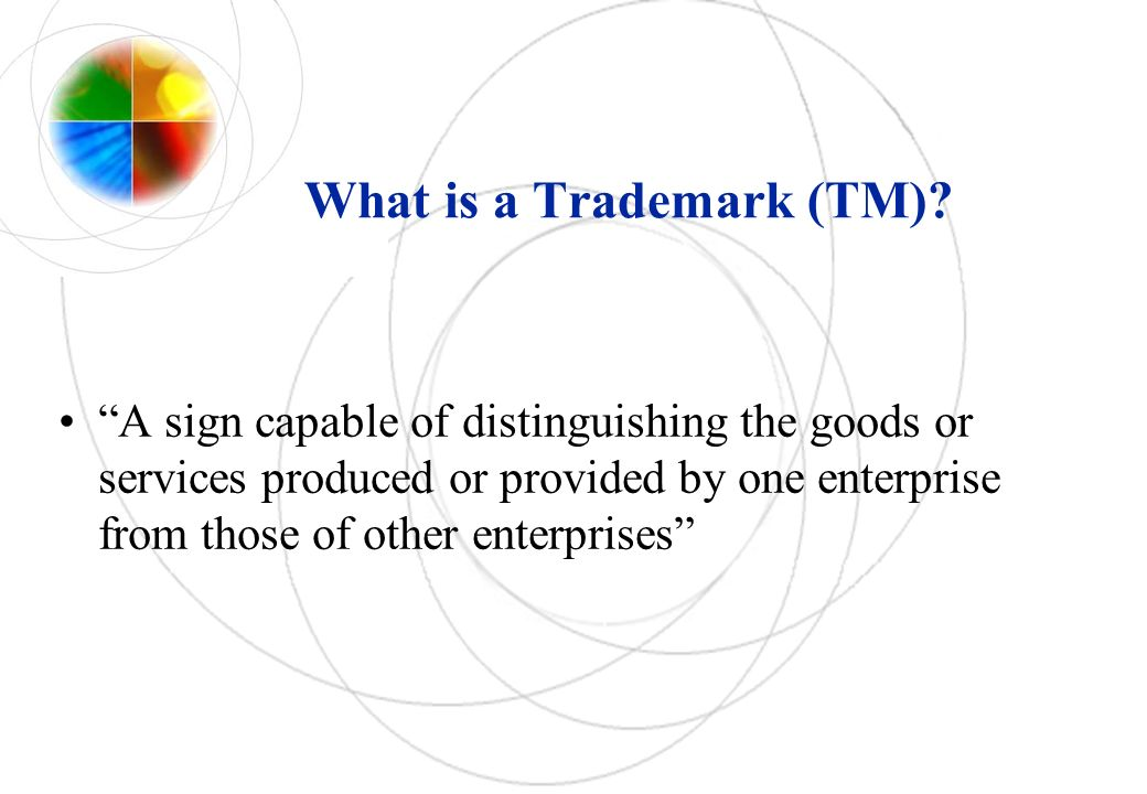 What is a Trademark (TM)? A sign capable of distinguishing the goods or services produced or provided by one enterprise from those of other enterprise