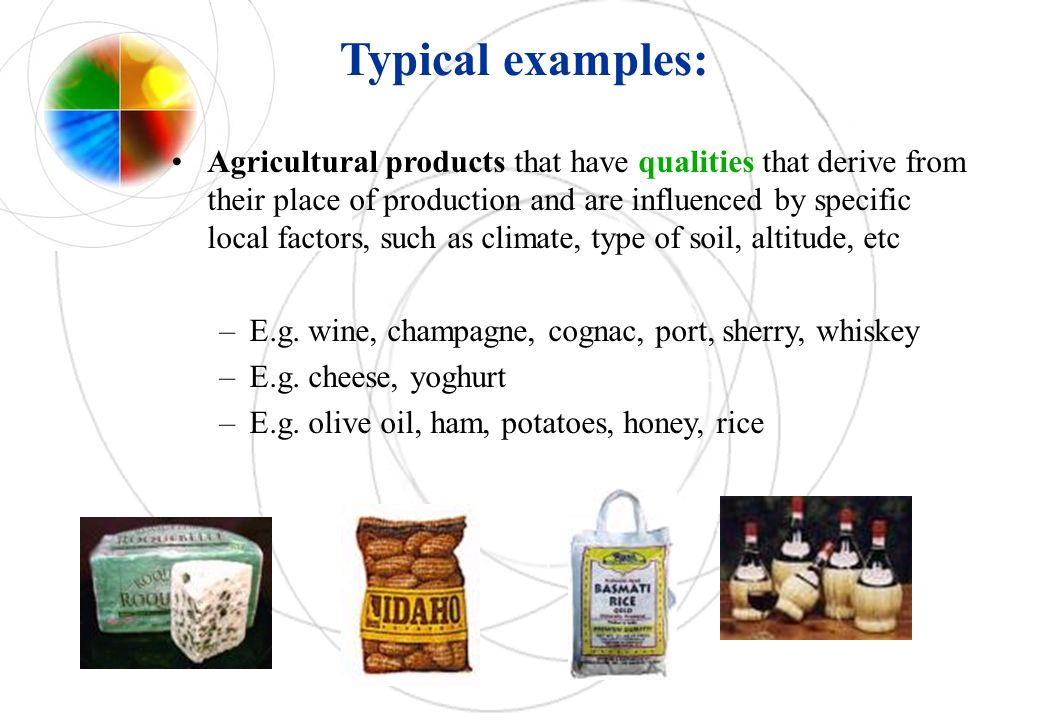 Agricultural products that have qualities that derive from their place of production and are influenced by specific local factors, such as climate, type of soil, altitude, etc –E.g.