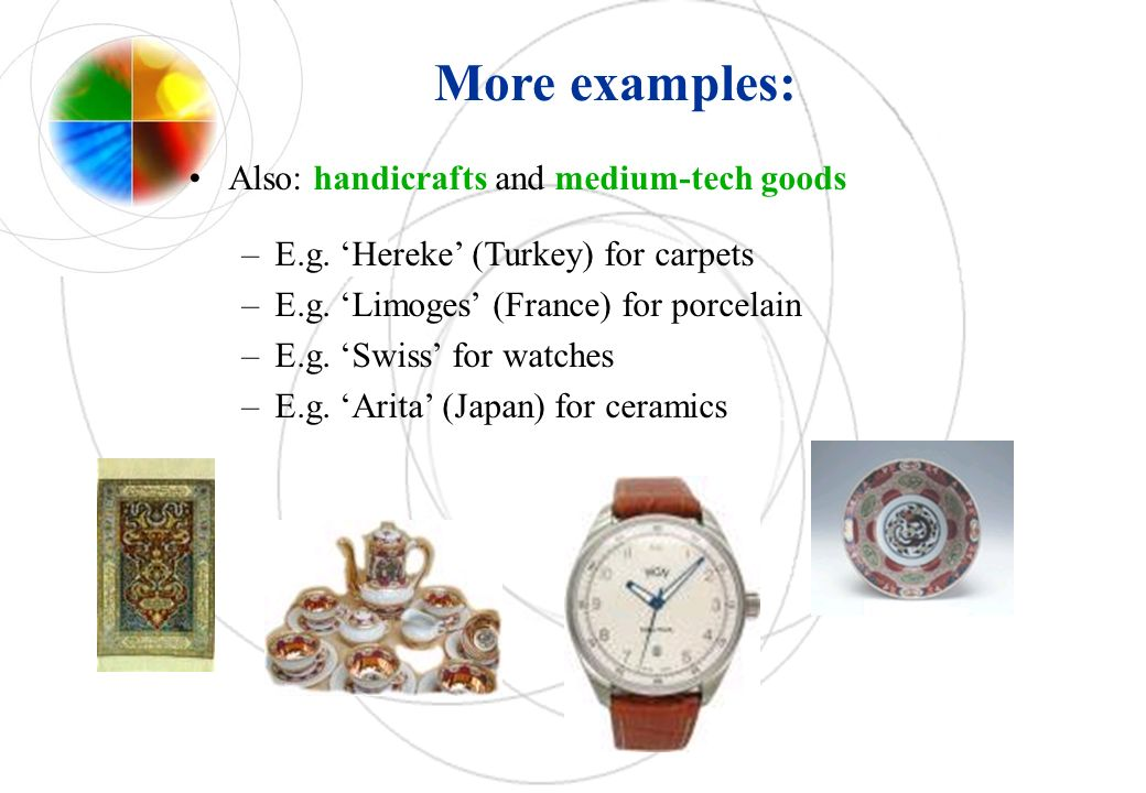 Also: handicrafts and medium-tech goods –E.g. Hereke (Turkey) for carpets –E.g.