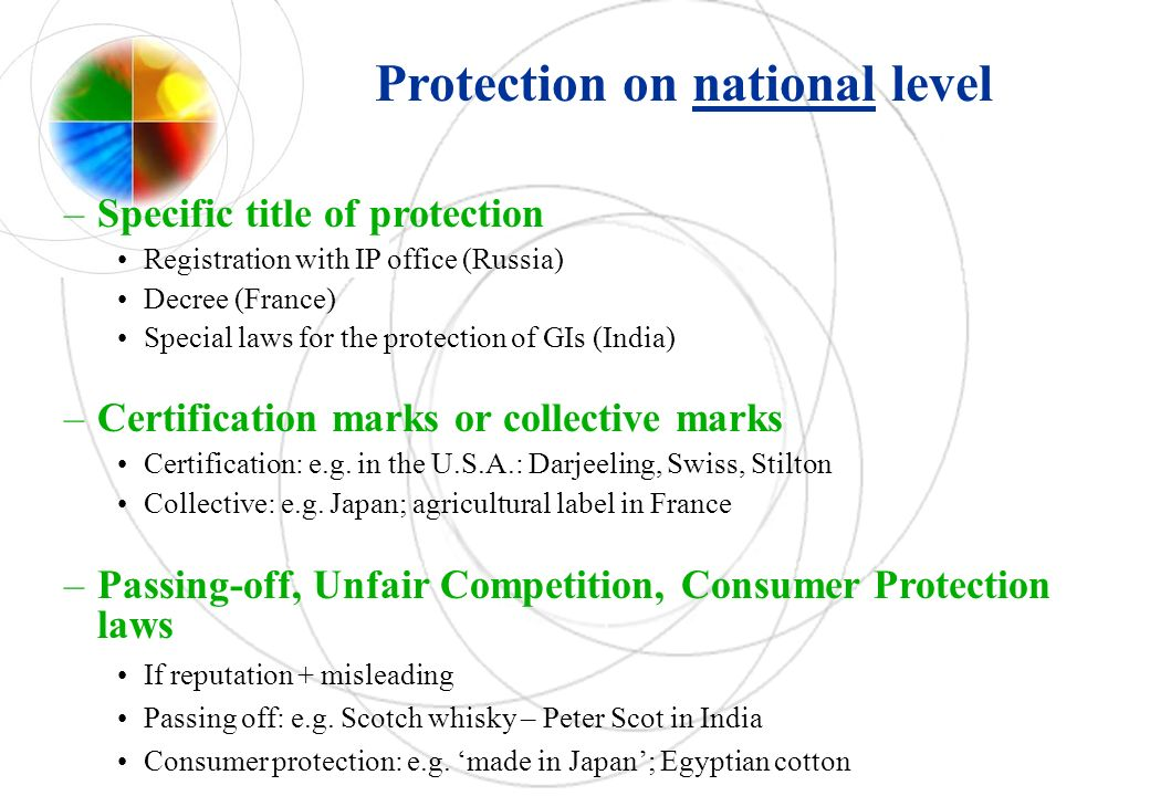 –Specific title of protection Registration with IP office (Russia) Decree (France) Special laws for the protection of GIs (India) –Certification marks