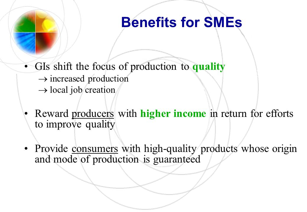 GIs shift the focus of production to quality increased production local job creation Reward producers with higher income in return for efforts to impr