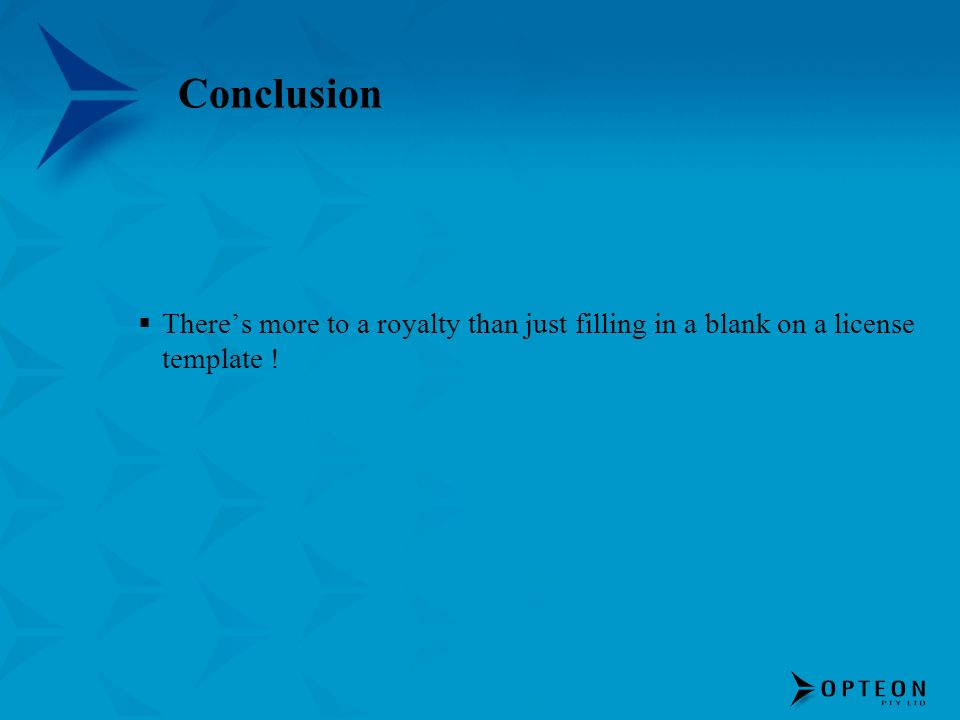 Conclusion Theres more to a royalty than just filling in a blank on a license template !