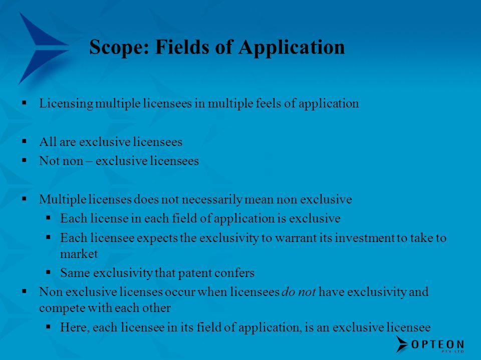 Scope: Fields of Application Licensing multiple licensees in multiple feels of application All are exclusive licensees Not non – exclusive licensees M