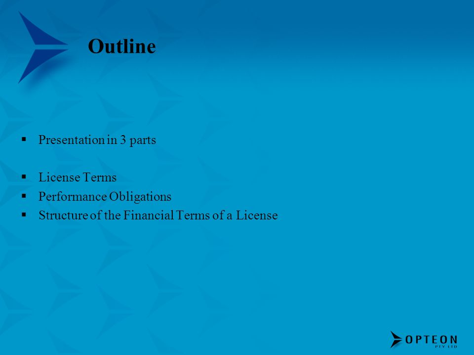 Outline Presentation in 3 parts License Terms Performance Obligations Structure of the Financial Terms of a License