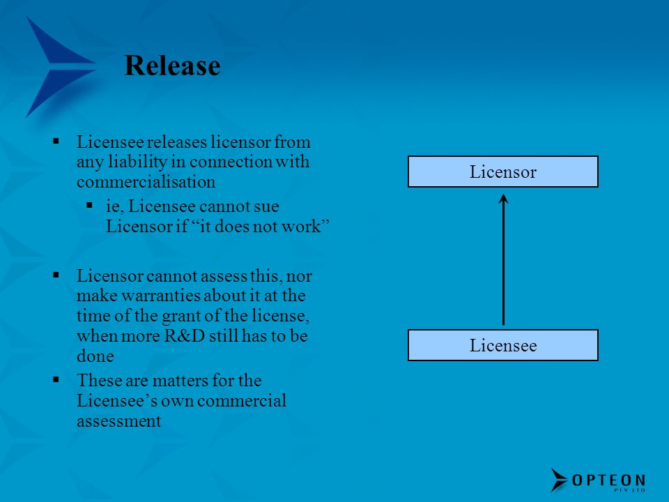 Release Licensee releases licensor from any liability in connection with commercialisation ie, Licensee cannot sue Licensor if it does not work Licens