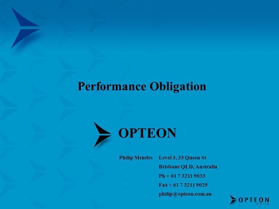 OPTEON Philip MendesLevel 3, 33 Queen St Brisbane QLD, Australia Ph + 61 7 3211 9033 Fax + 61 7 3211 9025 philip@opteon.com.au Performance Obligation