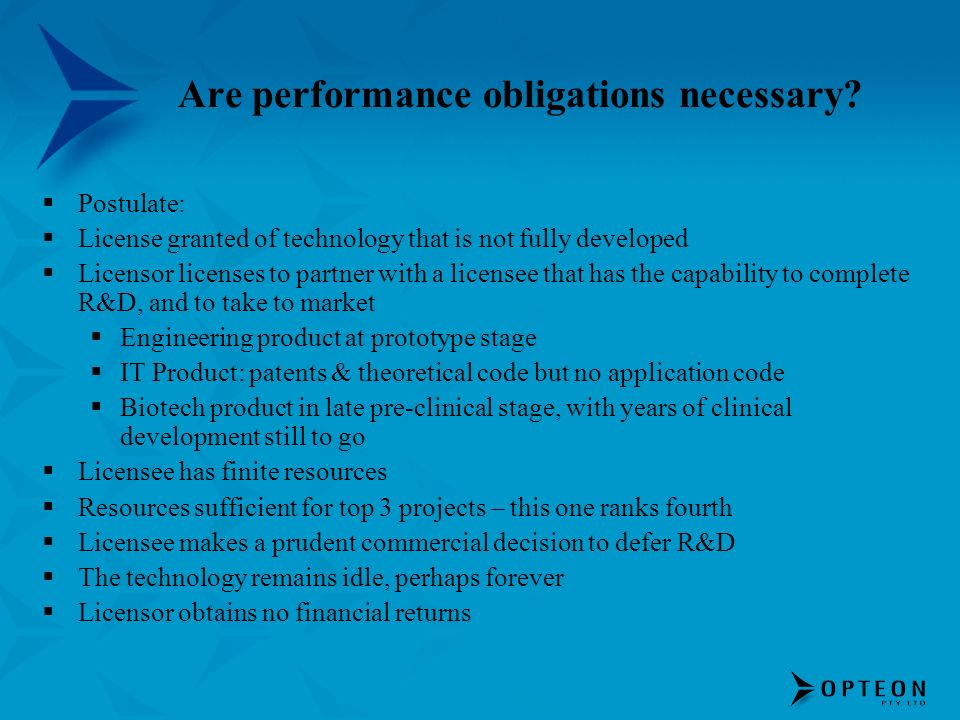 Are performance obligations necessary? Postulate: License granted of technology that is not fully developed Licensor licenses to partner with a licens