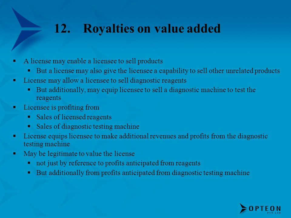 12.Royalties on value added A license may enable a licensee to sell products But a license may also give the licensee a capability to sell other unrel
