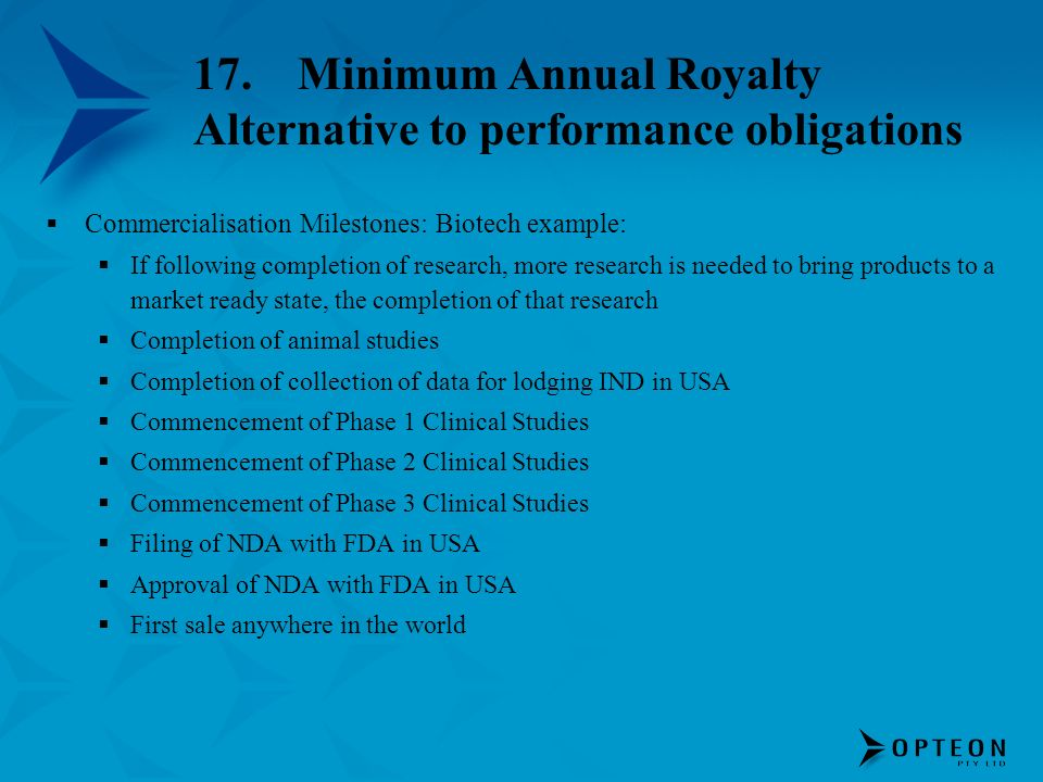 17.Minimum Annual Royalty Alternative to performance obligations Commercialisation Milestones: Biotech example: If following completion of research, m