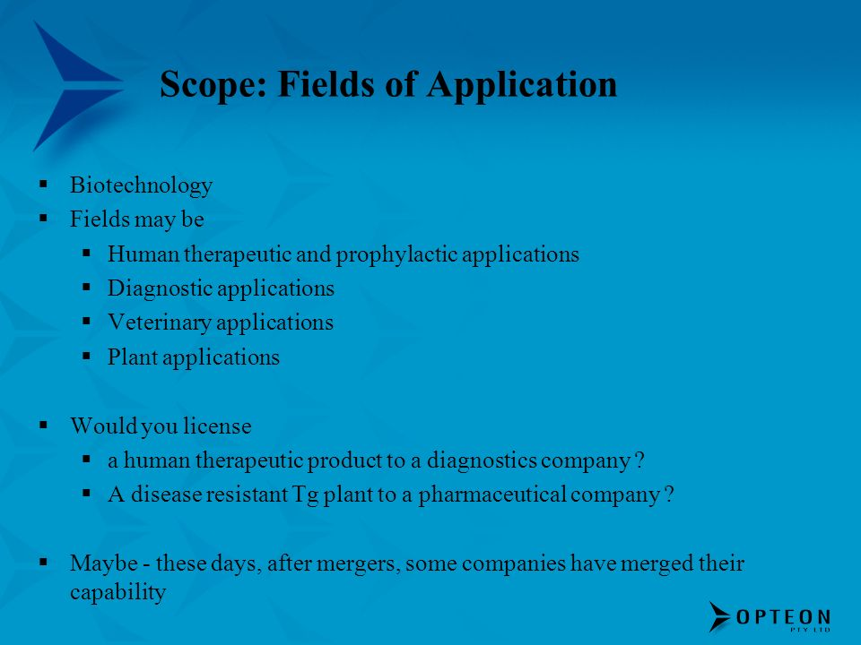 Scope: Fields of Application Biotechnology Fields may be Human therapeutic and prophylactic applications Diagnostic applications Veterinary applicatio