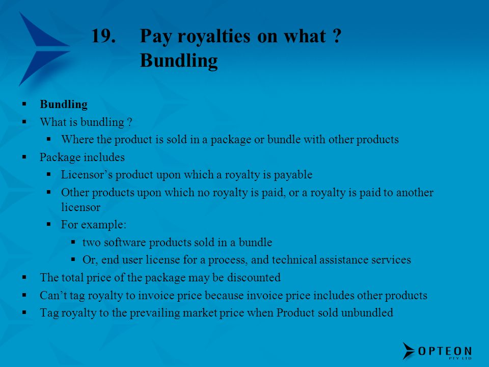 19.Pay royalties on what ? Bundling Bundling What is bundling ? Where the product is sold in a package or bundle with other products Package includes