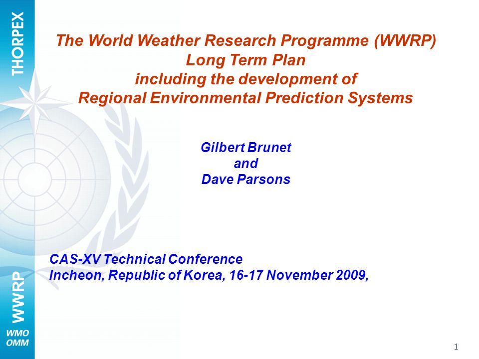 WWRP 1 The World Weather Research Programme (WWRP) Long Term Plan including the development of Regional Environmental Prediction Systems Gilbert Brune