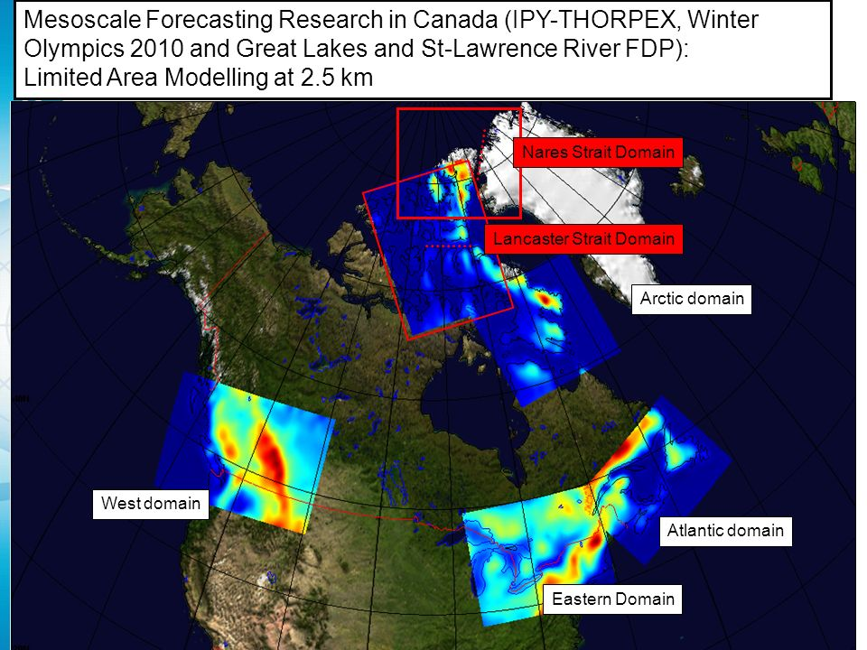 WWRP 14 Mesoscale Forecasting Research in Canada (IPY-THORPEX, Winter Olympics 2010 and Great Lakes and St-Lawrence River FDP): Limited Area Modelling