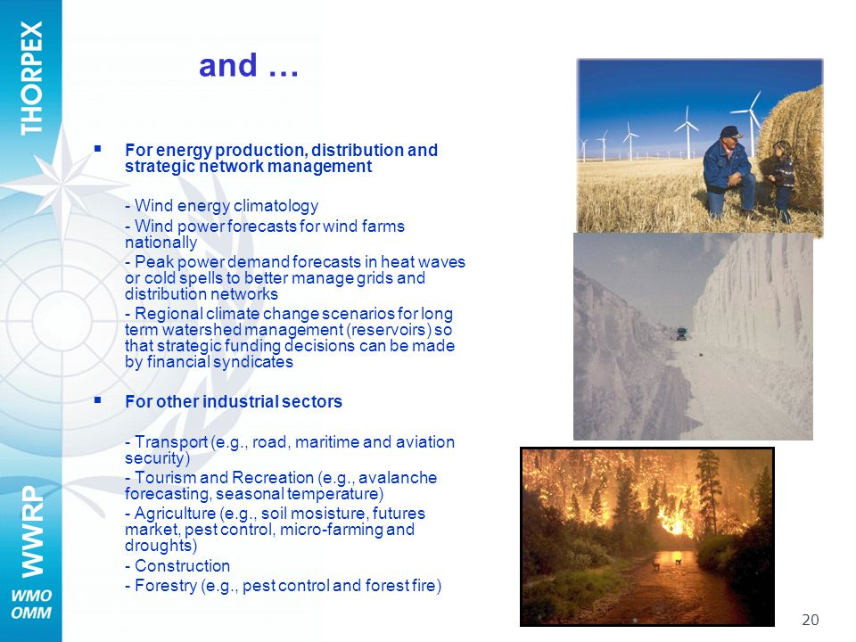 WWRP 20 and … For energy production, distribution and strategic network management - Wind energy climatology - Wind power forecasts for wind farms nat