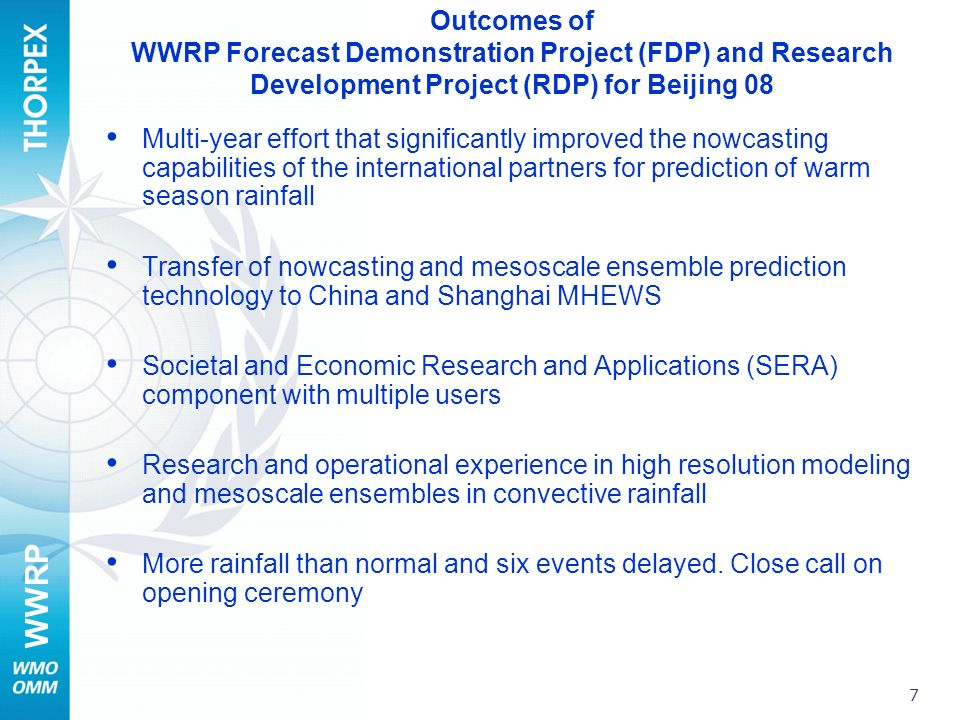 WWRP 7 Outcomes of WWRP Forecast Demonstration Project (FDP) and Research Development Project (RDP) for Beijing 08 Multi-year effort that significantl