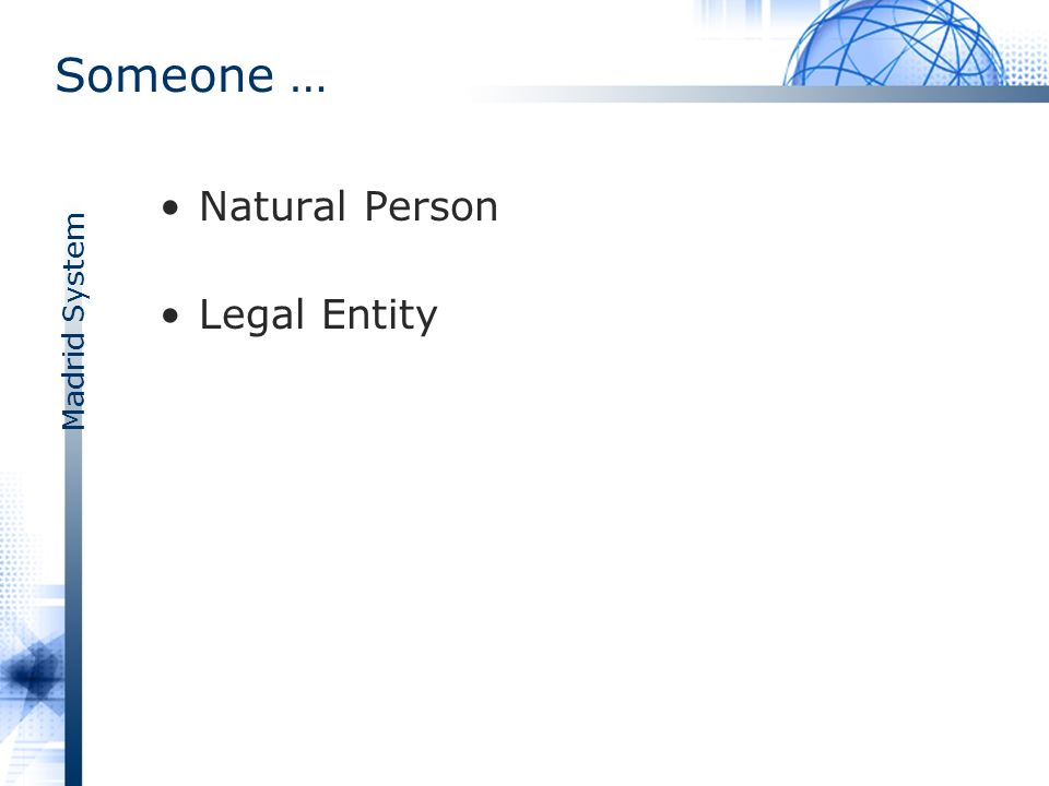 Madrid System Someone … Natural Person Legal Entity