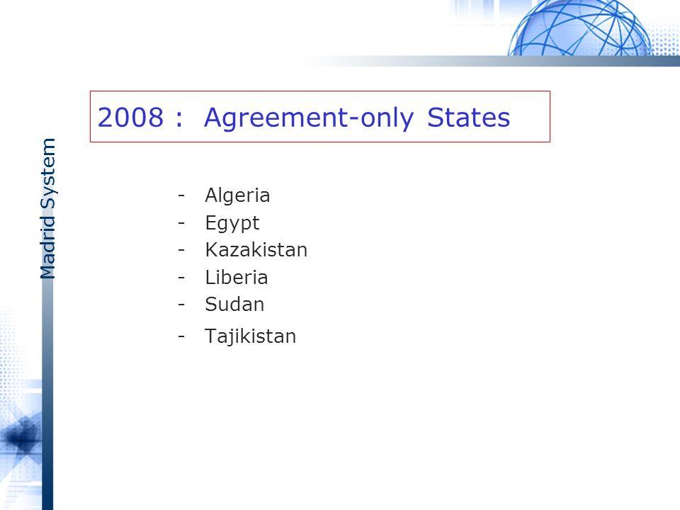 Madrid System 2008 : Agreement-only States - Algeria - Egypt - Kazakistan - Liberia - Sudan - Tajikistan