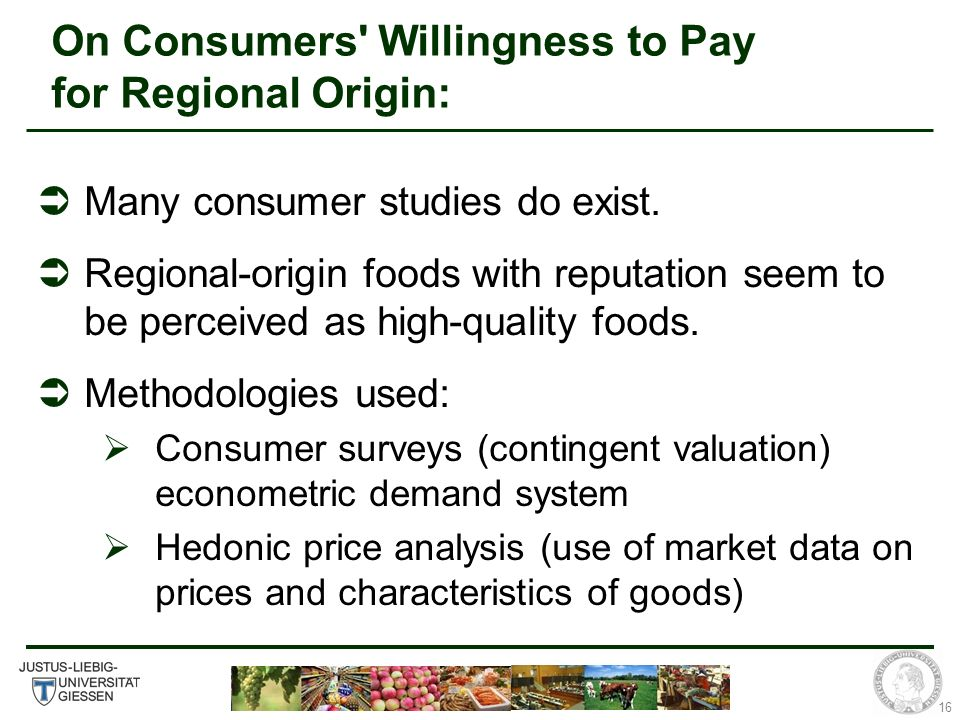 16 On Consumers Willingness to Pay for Regional Origin: Many consumer studies do exist.