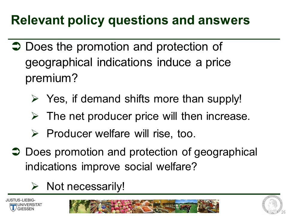 26 Relevant policy questions and answers Does the promotion and protection of geographical indications induce a price premium.