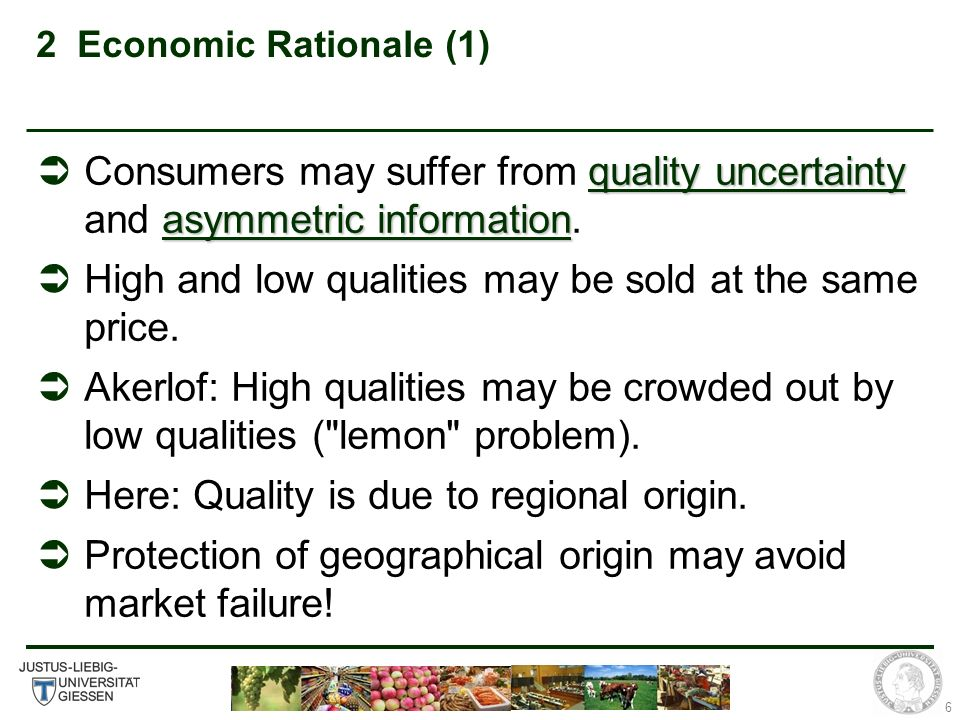 6 2 Economic Rationale (1) quality uncertainty asymmetric information Consumers may suffer from quality uncertainty and asymmetric information.