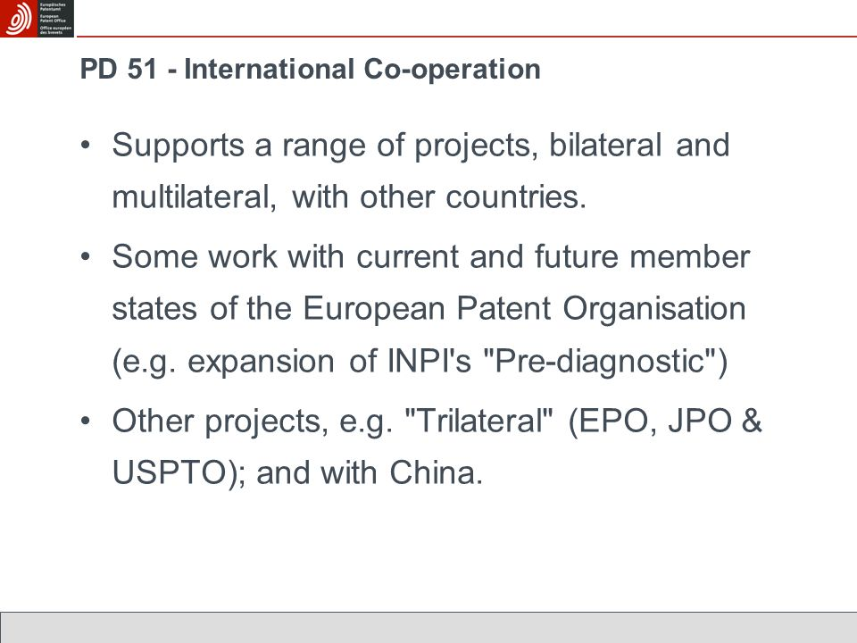 PD 51 - International Co-operation Supports a range of projects, bilateral and multilateral, with other countries. Some work with current and future m