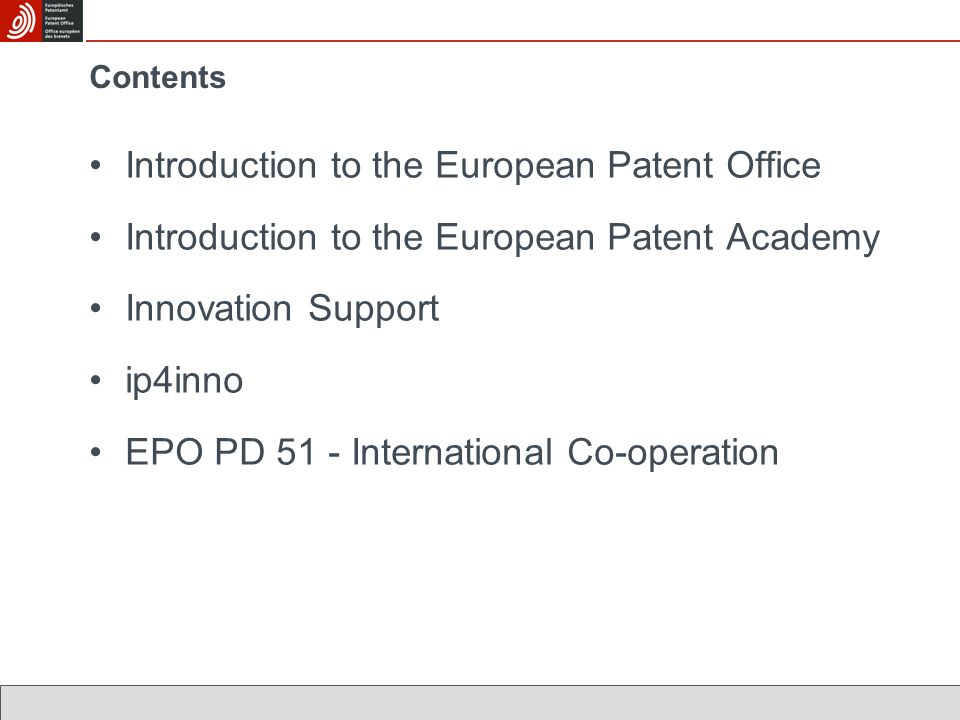 Contents Introduction to the European Patent Office Introduction to the European Patent Academy Innovation Support ip4inno EPO PD 51 - International C
