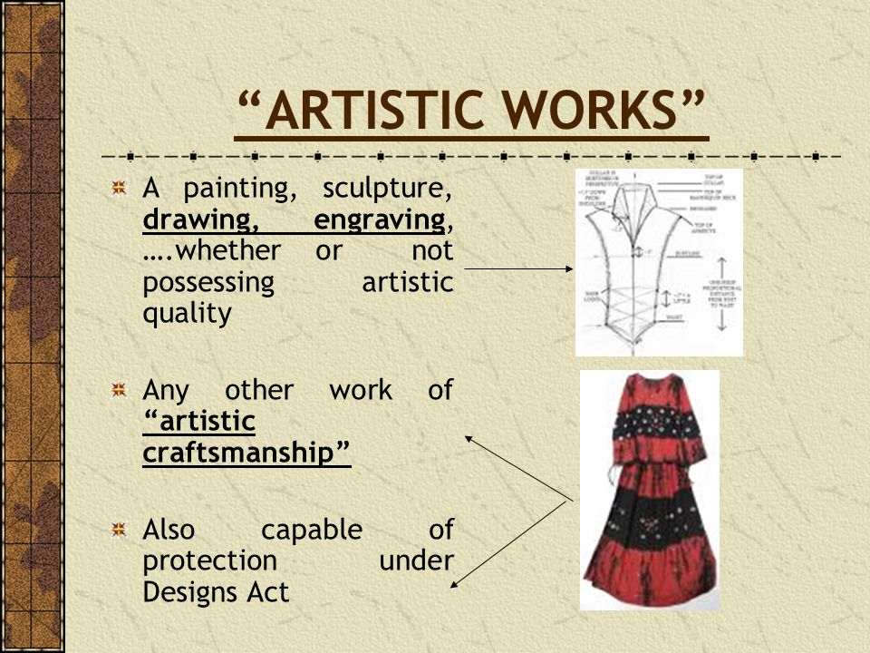 ARTISTIC WORKS A painting, sculpture, drawing, engraving, ….whether or not possessing artistic quality Any other work of artistic craftsmanship Also c