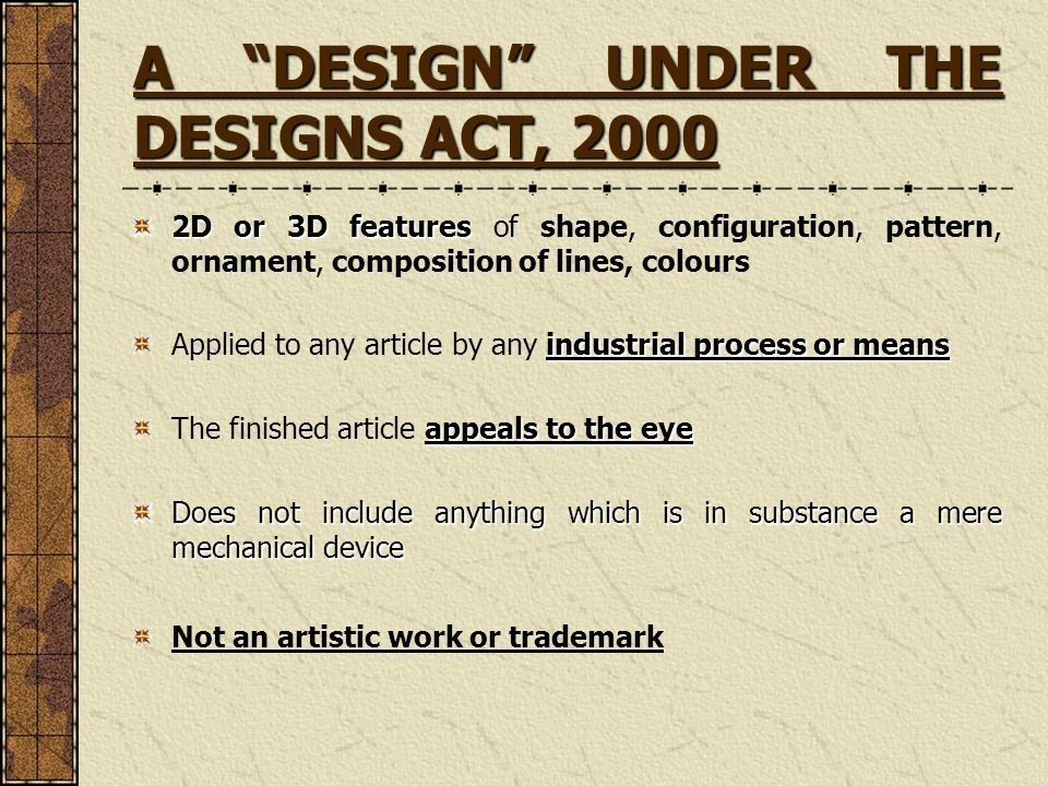 A DESIGN UNDER THE DESIGNS ACT, 2000 2D or 3D features 2D or 3D features of shape, configuration, pattern, ornament, composition of lines, colours ind