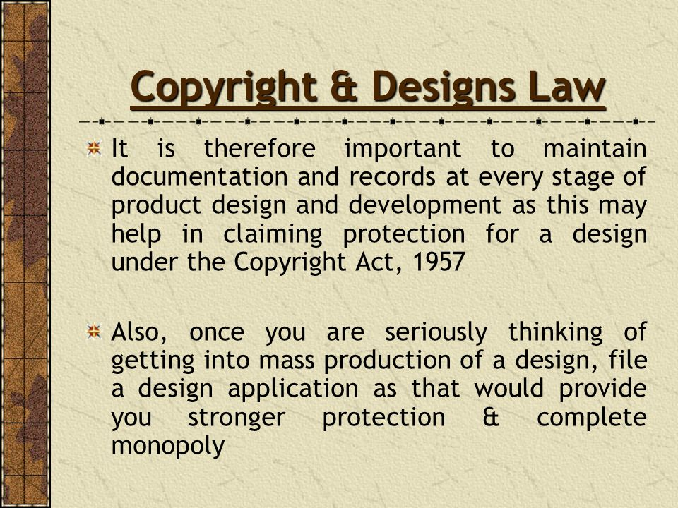 Copyright & Designs Law It is therefore important to maintain documentation and records at every stage of product design and development as this may h
