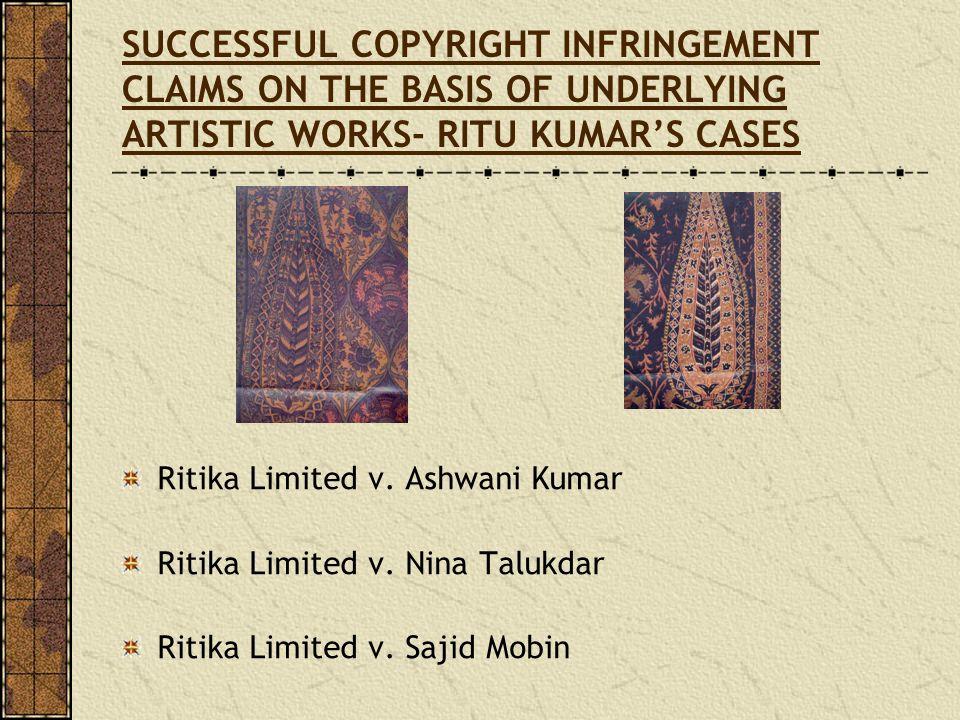 SUCCESSFUL COPYRIGHT INFRINGEMENT CLAIMS ON THE BASIS OF UNDERLYING ARTISTIC WORKS- RITU KUMARS CASES Ritika Limited v. Ashwani Kumar Ritika Limited v