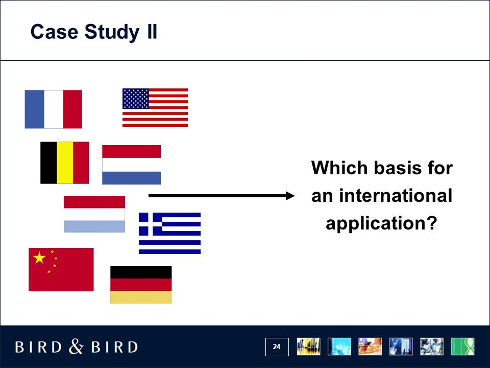 24 Which basis for an international application? Case Study II