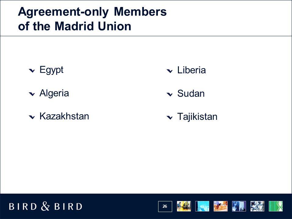 26 Egypt Algeria Kazakhstan Liberia Sudan Tajikistan Agreement-only Members of the Madrid Union