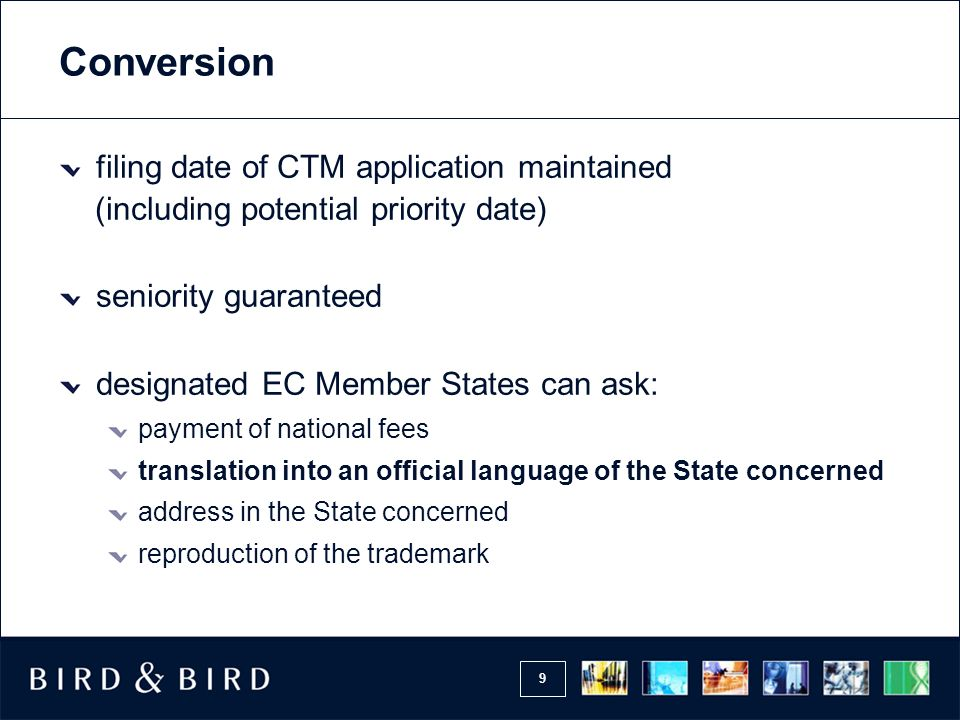 9 Conversion filing date of CTM application maintained (including potential priority date) seniority guaranteed designated EC Member States can ask: p