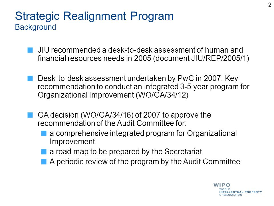 2 Strategic Realignment Program Background JIU recommended a desk-to-desk assessment of human and financial resources needs in 2005 (document JIU/REP/
