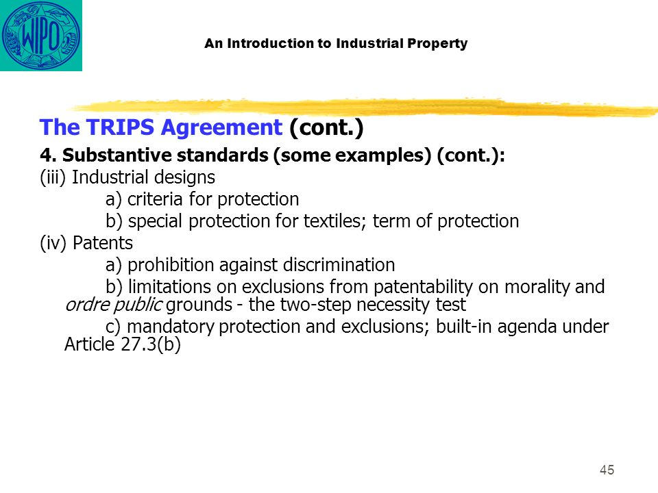 45 An Introduction to Industrial Property The TRIPS Agreement (cont.) 4.
