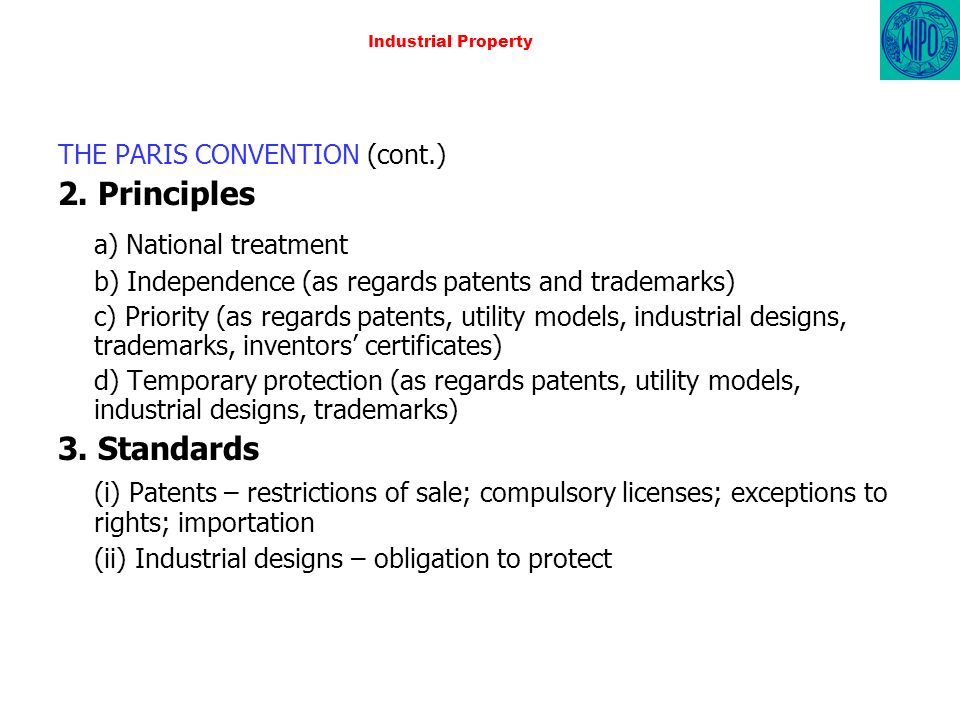 Industrial Property THE PARIS CONVENTION (cont.) 2. Principles a) National treatment b) Independence (as regards patents and trademarks) c) Priority (
