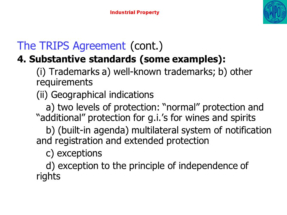 Industrial Property The TRIPS Agreement (cont.) 4. Substantive standards (some examples): (i) Trademarks a) well-known trademarks; b) other requiremen