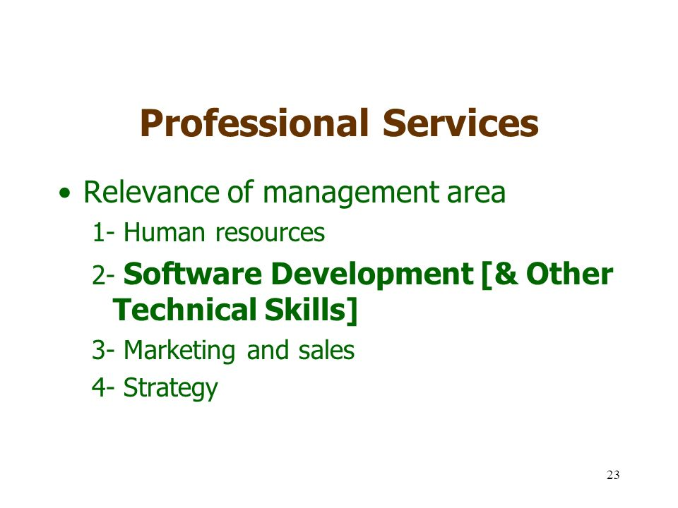 23 Professional Services Relevance of management area 1- Human resources 2- Software Development [& Other Technical Skills] 3- Marketing and sales 4- Strategy