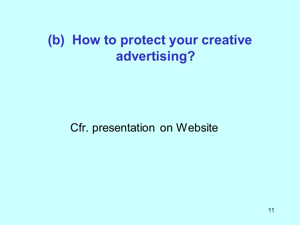 11 (b) How to protect your creative advertising Cfr. presentation on Website