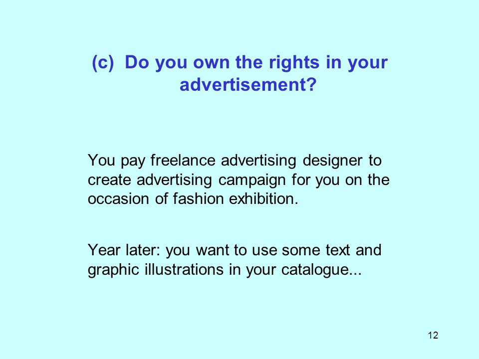 12 (c) Do you own the rights in your advertisement.